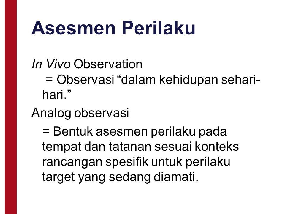 Asesmen Perilaku In Vivo Observation = Observasi dalam kehidupan sehari-hari. Analog observasi.