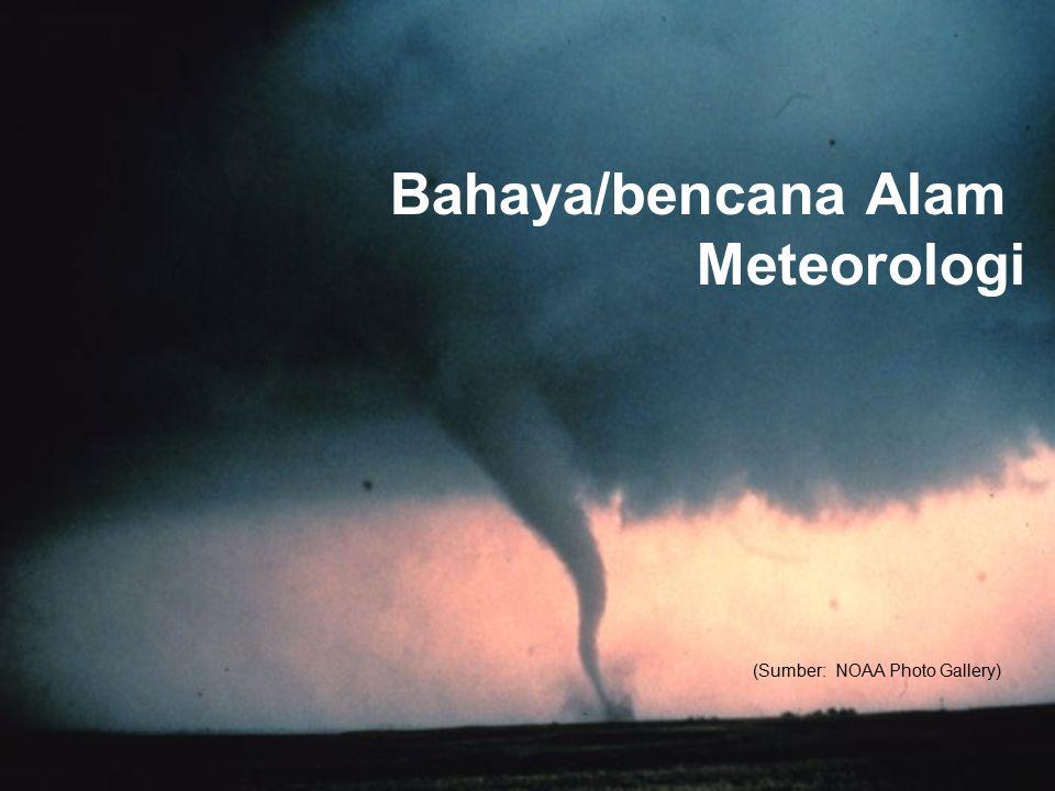 Bahaya/bencana Alam Meteorologi (Sumber: NOAA Photo Gallery)