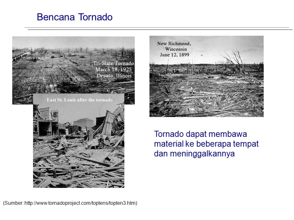 Bencana Tornado Tornado dapat membawa material ke beberapa tempat dan meninggalkannya.