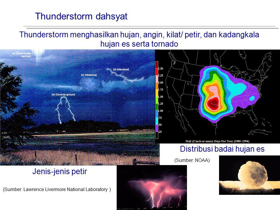 Thunderstorm dahsyat Thunderstorm menghasilkan hujan, angin, kilat/ petir, dan kadangkala hujan es serta tornado.