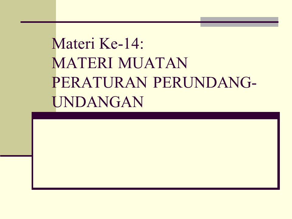 Materi Ke-14: MATERI MUATAN PERATURAN PERUNDANG-UNDANGAN