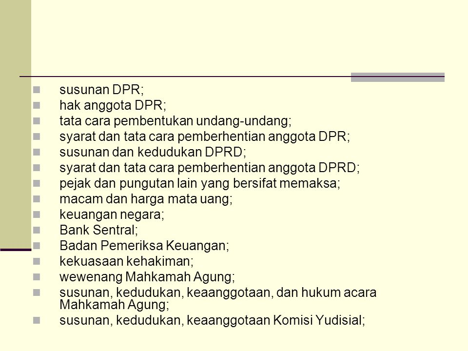 susunan DPR; hak anggota DPR; tata cara pembentukan undang-undang; syarat dan tata cara pemberhentian anggota DPR;