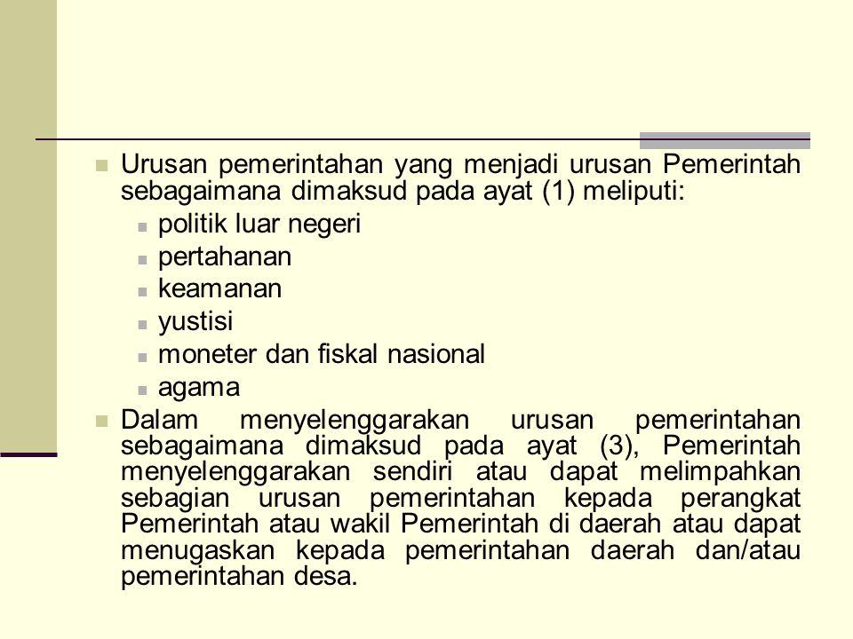 Urusan pemerintahan yang menjadi urusan Pemerintah sebagaimana dimaksud pada ayat (1) meliputi: