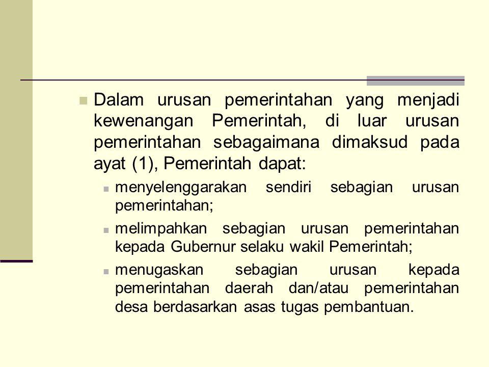 Dalam urusan pemerintahan yang menjadi kewenangan Pemerintah, di luar urusan pemerintahan sebagaimana dimaksud pada ayat (1), Pemerintah dapat: