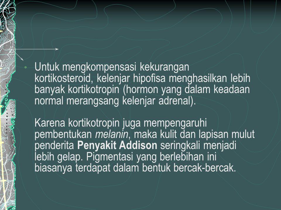 Untuk mengkompensasi kekurangan kortikosteroid, kelenjar hipofisa menghasilkan lebih banyak kortikotropin (hormon yang dalam keadaan normal merangsang kelenjar adrenal). Karena kortikotropin juga mempengaruhi pembentukan melanin, maka kulit dan lapisan mulut penderita Penyakit Addison seringkali menjadi lebih gelap.