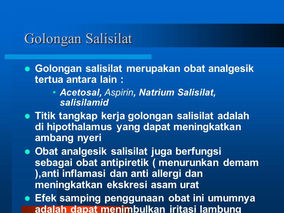 Golongan Salisilat Golongan salisilat merupakan obat analgesik tertua antara lain : Acetosal, Aspirin, Natrium Salisilat, salisilamid.