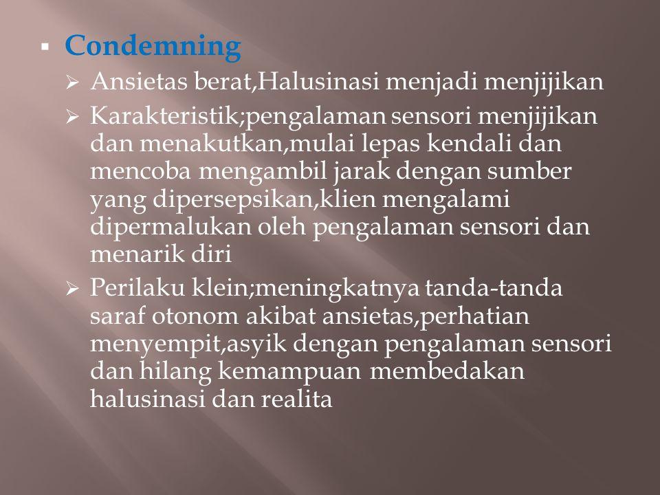 Condemning Ansietas berat,Halusinasi menjadi menjijikan