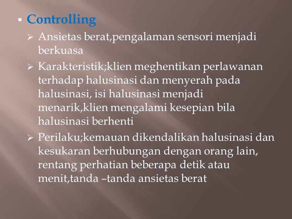 Controlling Ansietas berat,pengalaman sensori menjadi berkuasa