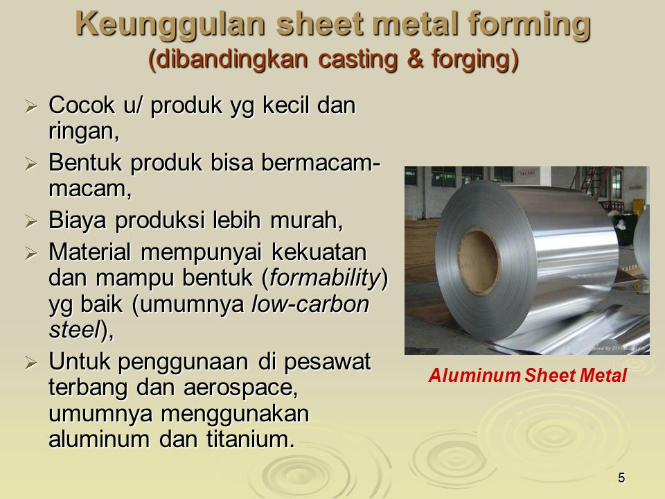 Keunggulan sheet metal forming (dibandingkan casting & forging)