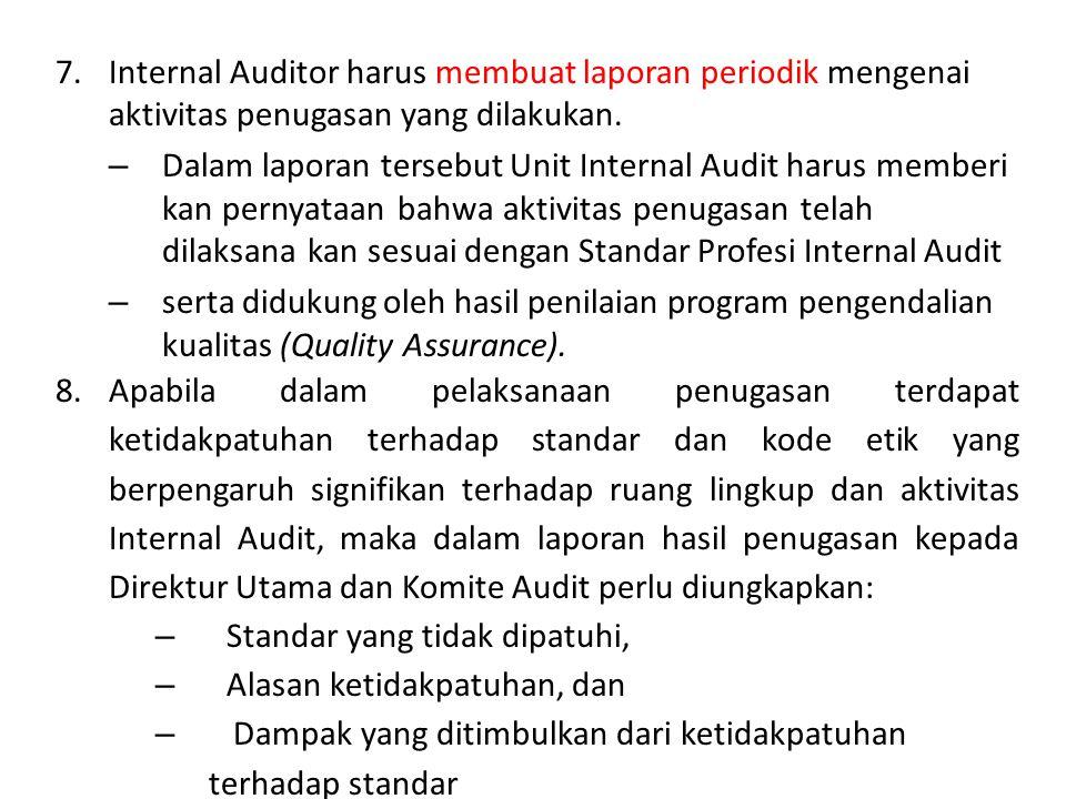 Internal Auditor harus membuat laporan periodik mengenai aktivitas penugasan yang dilakukan.