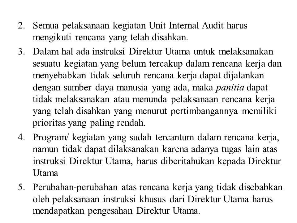 Semua pelaksanaan kegiatan Unit Internal Audit harus mengikuti rencana yang telah disahkan.
