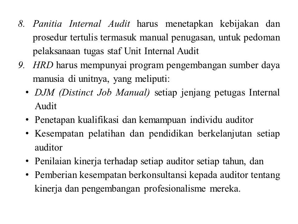 Panitia Internal Audit harus menetapkan kebijakan dan prosedur tertulis termasuk manual penugasan, untuk pedoman pelaksanaan tugas staf Unit Internal Audit