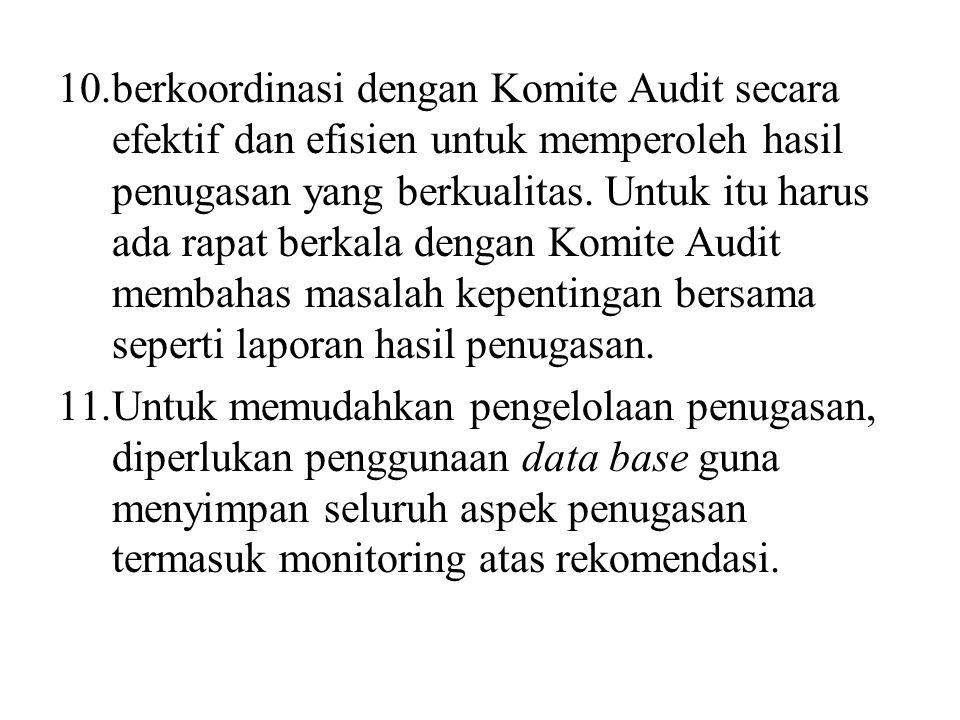 berkoordinasi dengan Komite Audit secara efektif dan efisien untuk memperoleh hasil penugasan yang berkualitas. Untuk itu harus ada rapat berkala dengan Komite Audit membahas masalah kepentingan bersama seperti laporan hasil penugasan.