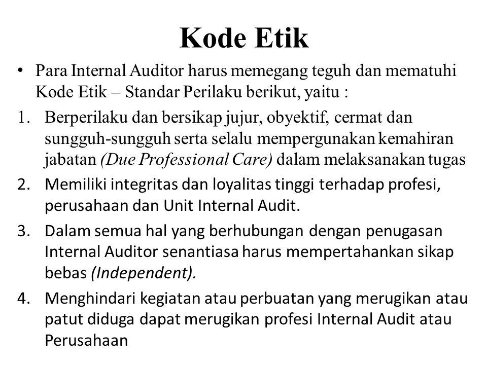 Kode Etik Para Internal Auditor harus memegang teguh dan mematuhi Kode Etik – Standar Perilaku berikut, yaitu :