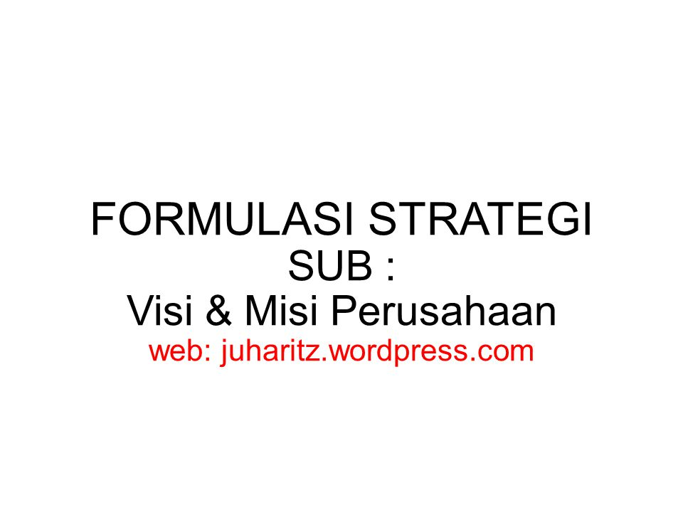 FORMULASI STRATEGI SUB : Visi & Misi Perusahaan web: juharitz