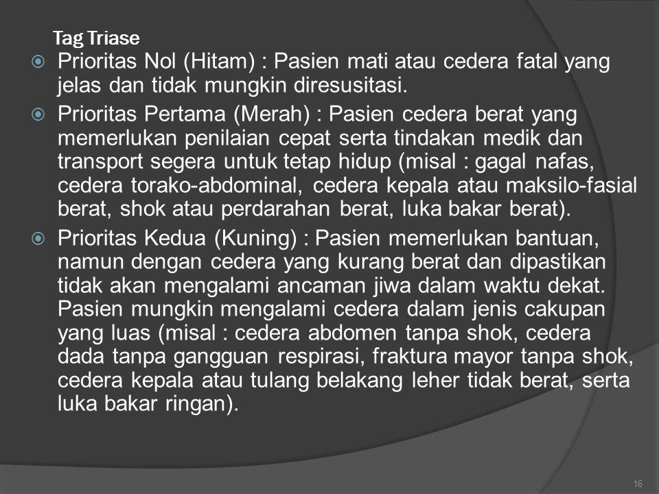 Tag Triase Prioritas Nol (Hitam) : Pasien mati atau cedera fatal yang jelas dan tidak mungkin diresusitasi.
