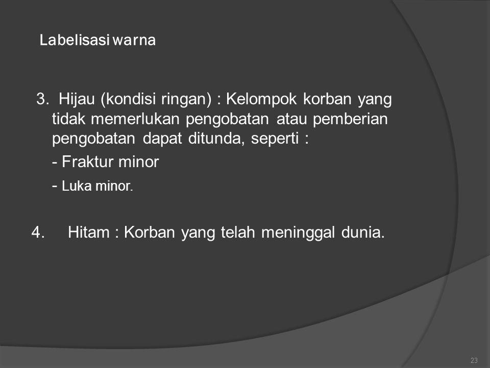 Labelisasi warna 3. Hijau (kondisi ringan) : Kelompok korban yang tidak memerlukan pengobatan atau pemberian pengobatan dapat ditunda, seperti :