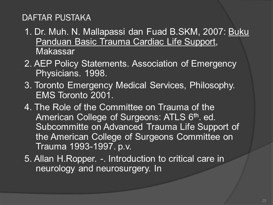 DAFTAR PUSTAKA 1. Dr. Muh. N. Mallapassi dan Fuad B.SKM, 2007: Buku Panduan Basic Trauma Cardiac Life Support, Makassar.