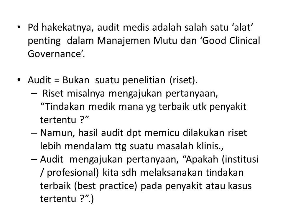 Pd hakekatnya, audit medis adalah salah satu 'alat' penting dalam Manajemen Mutu dan 'Good Clinical Governance'.