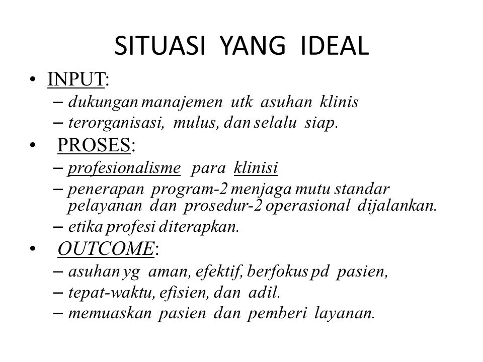 SITUASI YANG IDEAL INPUT: PROSES: OUTCOME:
