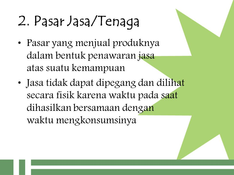 2. Pasar Jasa/Tenaga Pasar yang menjual produknya dalam bentuk penawaran jasa atas suatu kemampuan.
