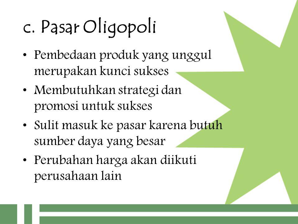 c. Pasar Oligopoli Pembedaan produk yang unggul merupakan kunci sukses