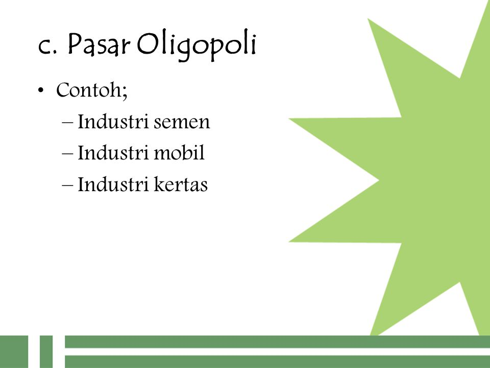 c. Pasar Oligopoli Contoh; Industri semen Industri mobil