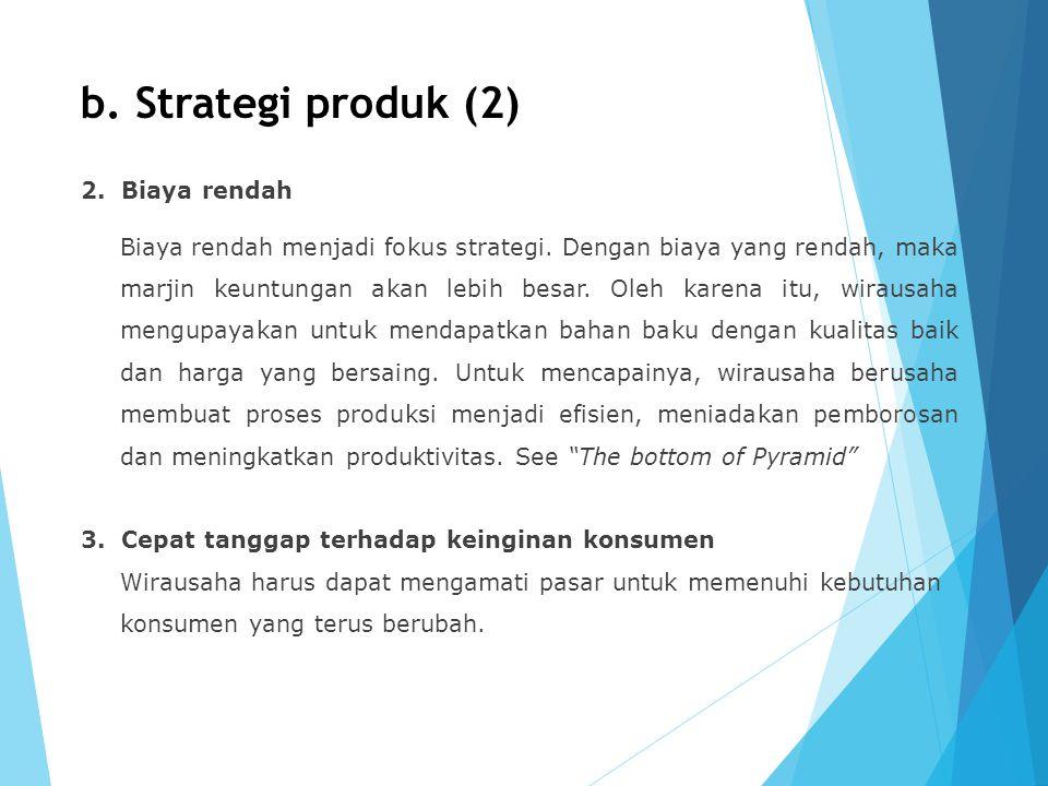 b. Strategi produk (2) 2. Biaya rendah