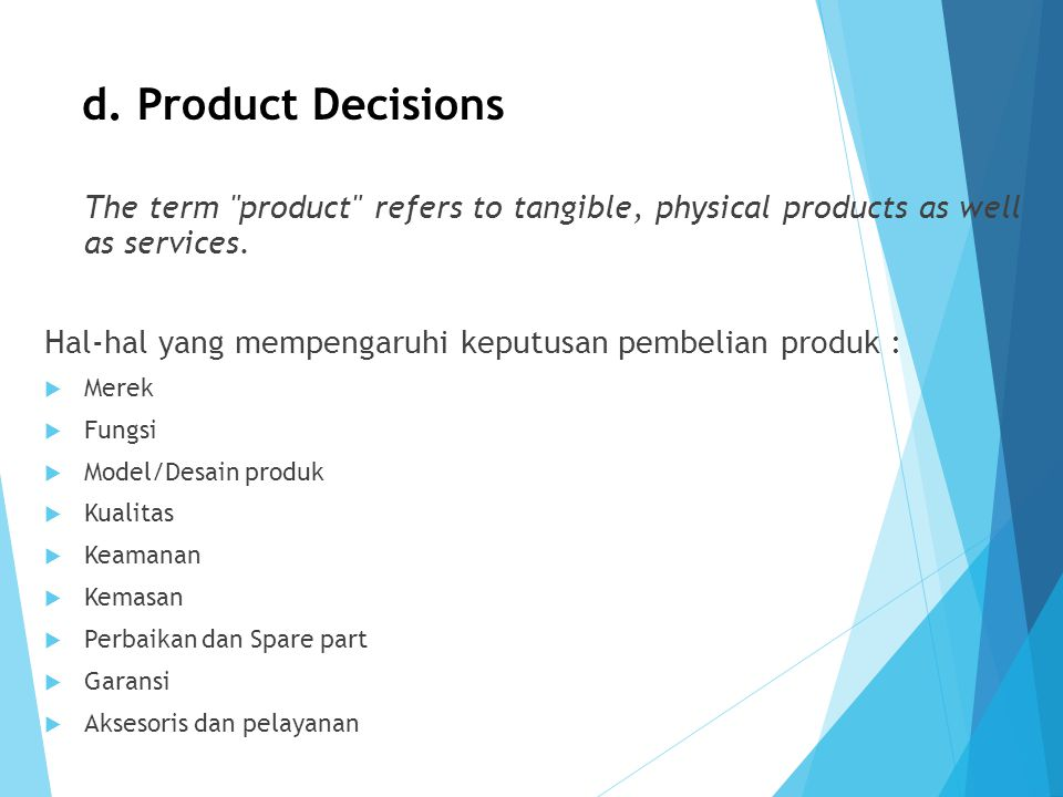 d. Product Decisions The term product refers to tangible, physical products as well as services.