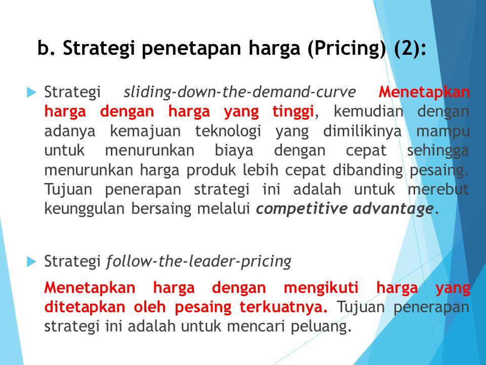 b. Strategi penetapan harga (Pricing) (2):