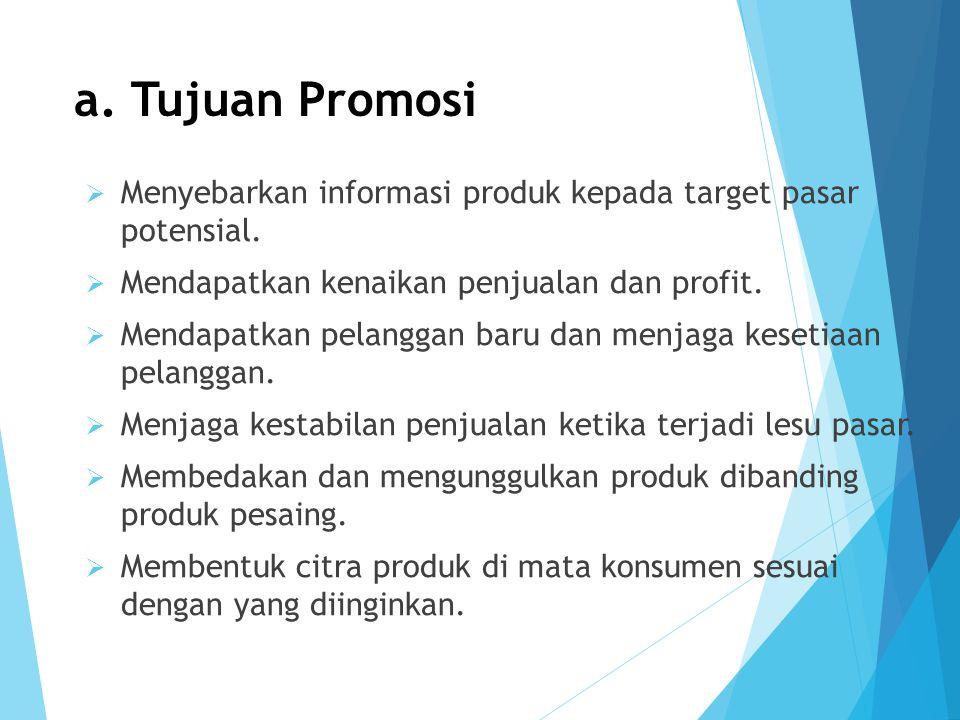 a. Tujuan Promosi Menyebarkan informasi produk kepada target pasar potensial. Mendapatkan kenaikan penjualan dan profit.