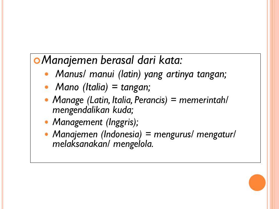 Manajemen berasal dari kata: