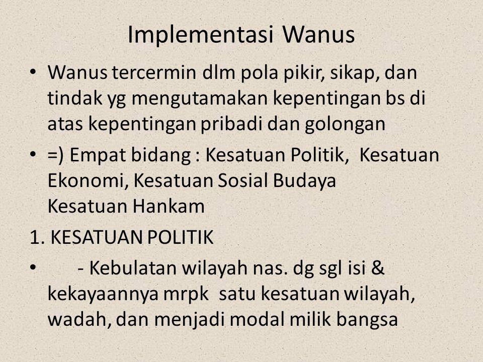 Implementasi Wanus Wanus tercermin dlm pola pikir, sikap, dan tindak yg mengutamakan kepentingan bs di atas kepentingan pribadi dan golongan.