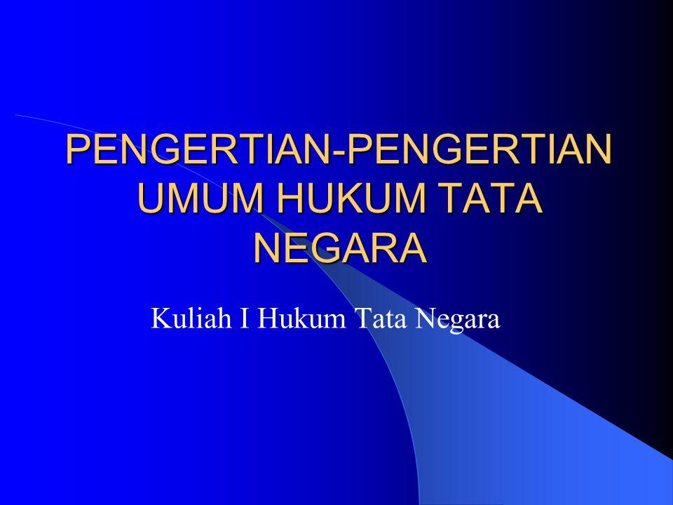 PENGERTIAN-PENGERTIAN UMUM HUKUM TATA NEGARA