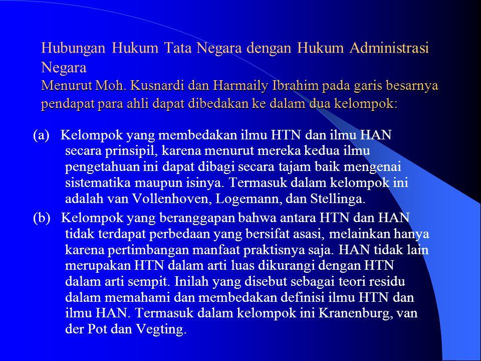 Hubungan Hukum Tata Negara dengan Hukum Administrasi Negara Menurut Moh. Kusnardi dan Harmaily Ibrahim pada garis besarnya pendapat para ahli dapat dibedakan ke dalam dua kelompok:
