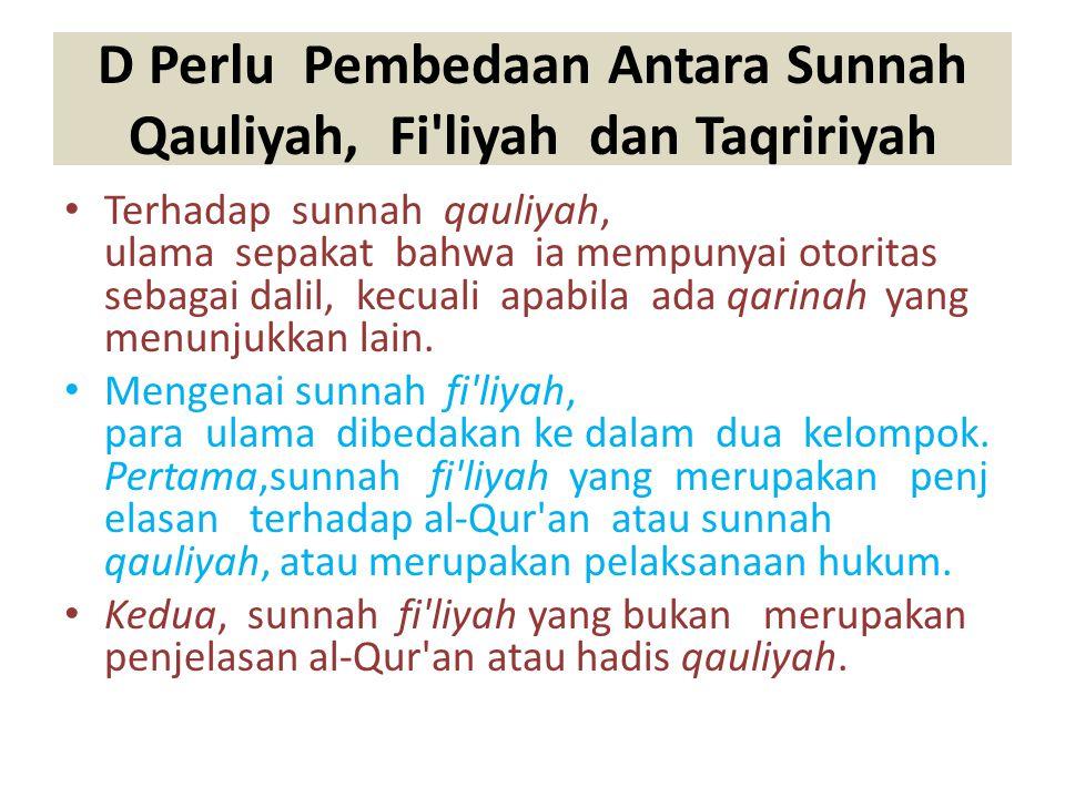 D Perlu Pembedaan Antara Sunnah Qauliyah, Fi liyah dan Taqririyah