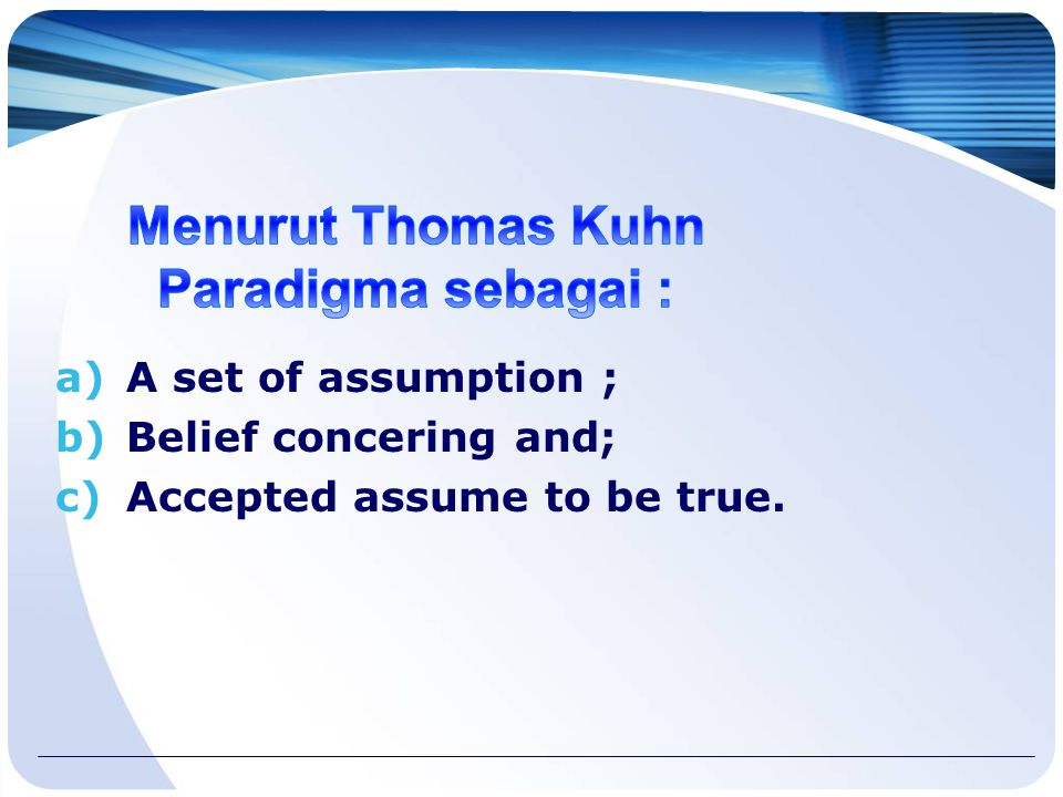 Menurut Thomas Kuhn Paradigma sebagai :
