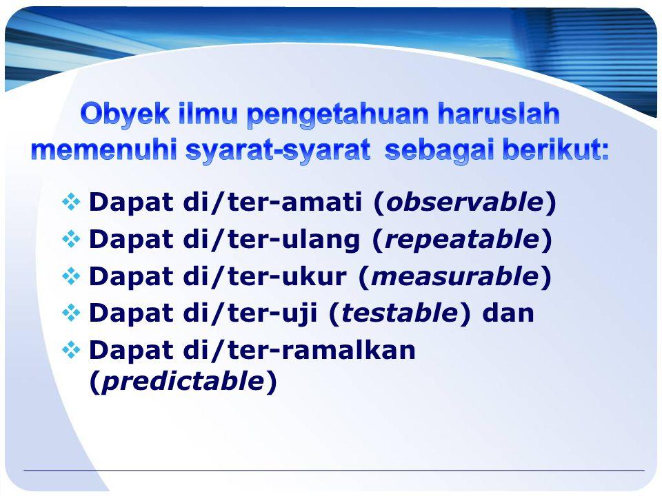 Obyek ilmu pengetahuan haruslah memenuhi syarat-syarat sebagai berikut: