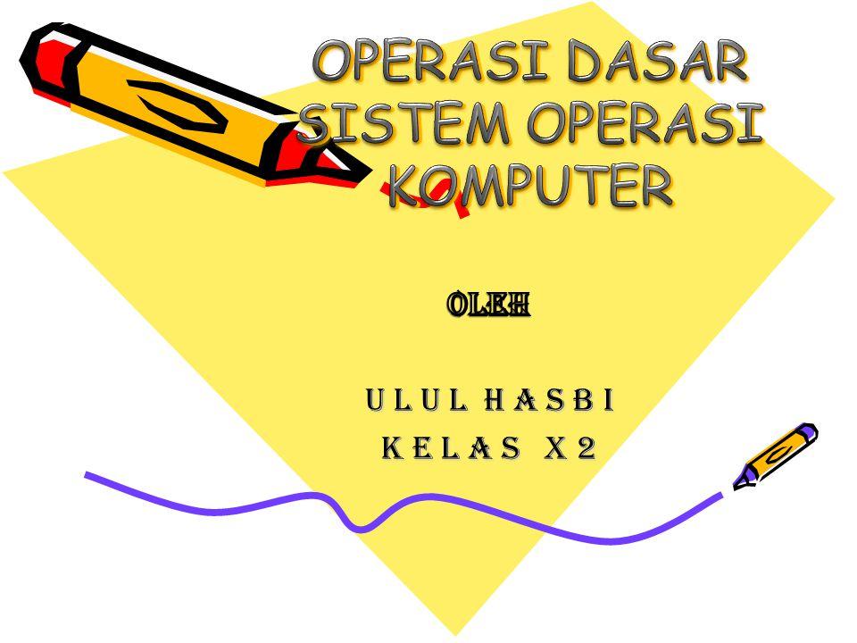 OPERASI DASAR SISTEM OPERASI KOMPUTER