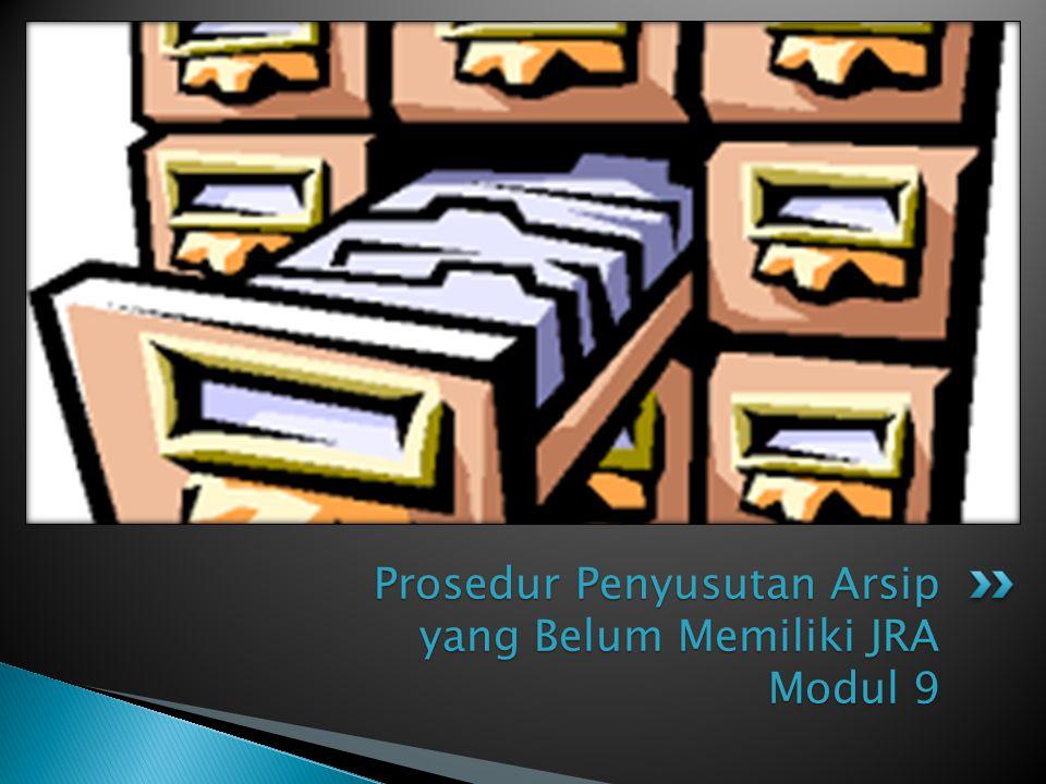 Prosedur Penyusutan Arsip yang Belum Memiliki JRA Modul 9
