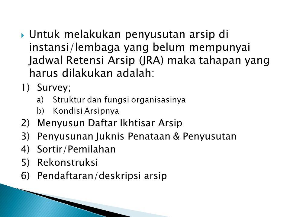 Untuk melakukan penyusutan arsip di instansi/lembaga yang belum mempunyai Jadwal Retensi Arsip (JRA) maka tahapan yang harus dilakukan adalah: