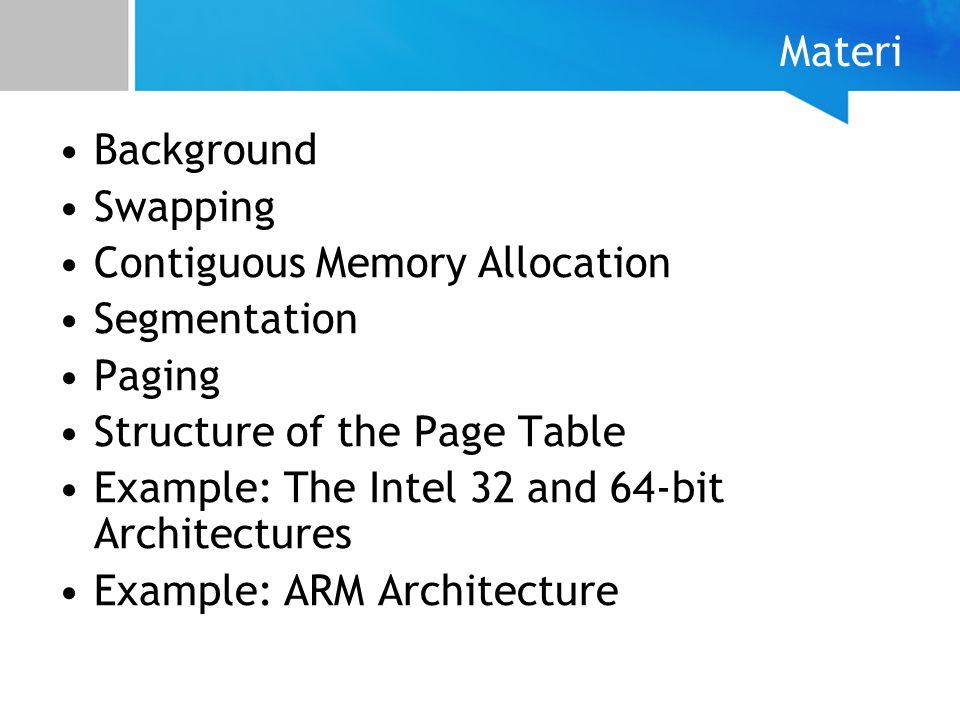 Materi Background. Swapping. Contiguous Memory Allocation. Segmentation. Paging. Structure of the Page Table.