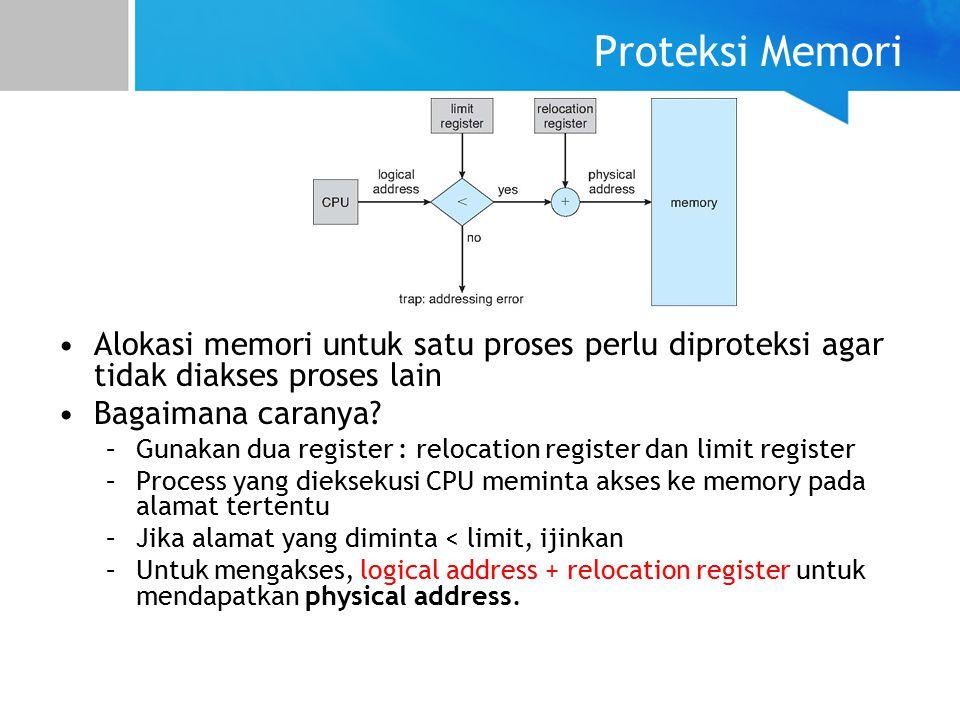 Proteksi Memori Alokasi memori untuk satu proses perlu diproteksi agar tidak diakses proses lain. Bagaimana caranya
