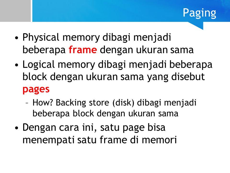 Paging Physical memory dibagi menjadi beberapa frame dengan ukuran sama.