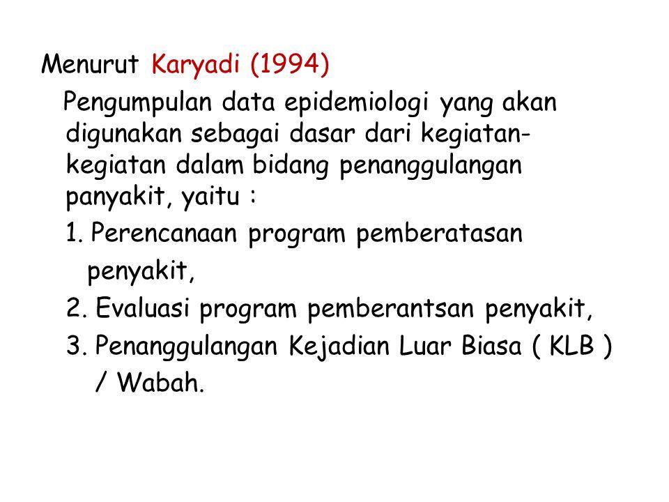 Menurut Karyadi (1994) Pengumpulan data epidemiologi yang akan digunakan sebagai dasar dari kegiatan-kegiatan dalam bidang penanggulangan panyakit, yaitu : 1.