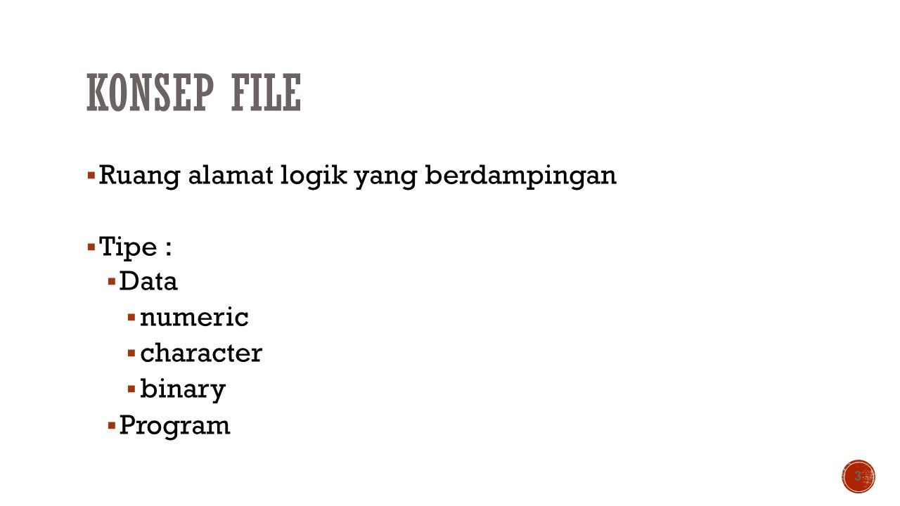 Konsep File Ruang alamat logik yang berdampingan Tipe : Data numeric