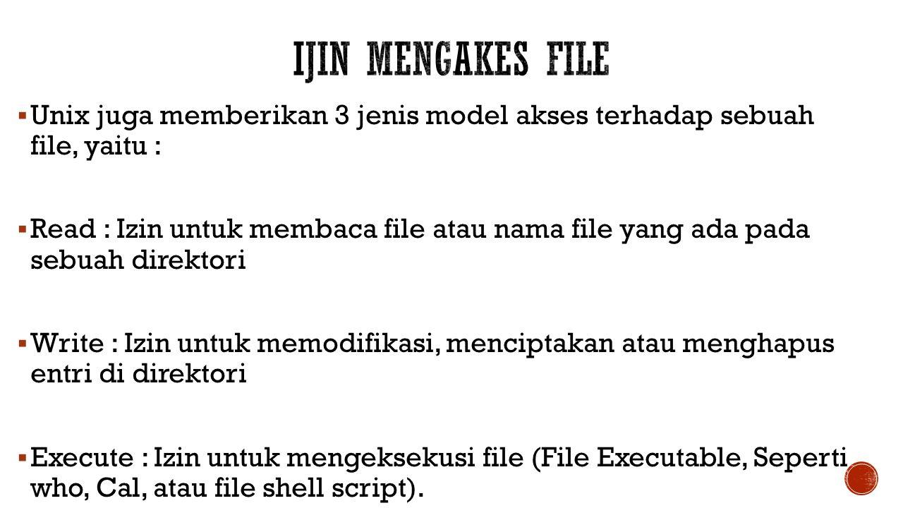 Ijin Mengakes File Unix juga memberikan 3 jenis model akses terhadap sebuah file, yaitu :