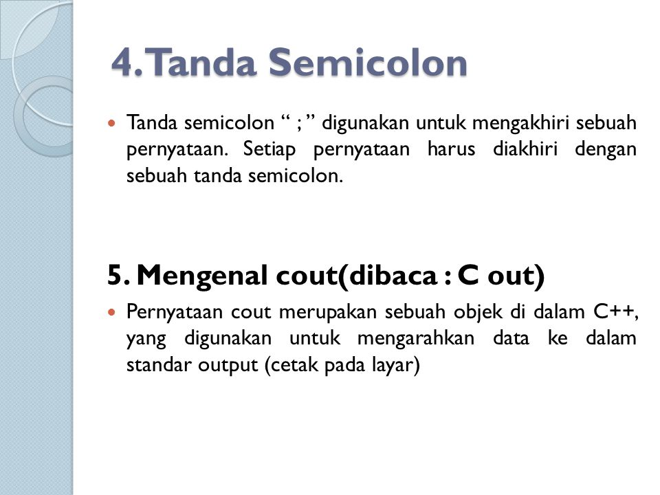 4.Tanda Semicolon 5. Mengenal cout(dibaca : C out)