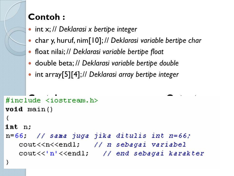 Contoh : Contoh Output 66 n int x; // Deklarasi x bertipe integer