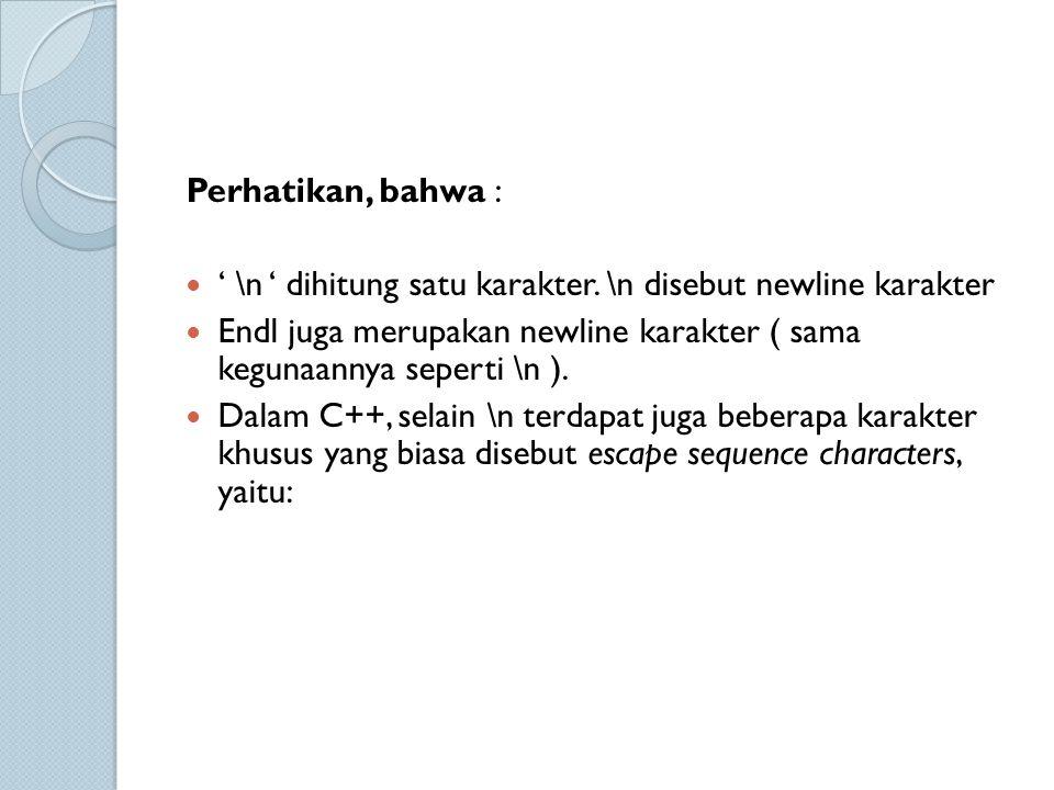 Perhatikan, bahwa : ' \n ' dihitung satu karakter. \n disebut newline karakter.